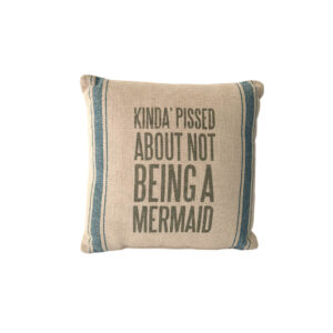 Kinda' Pissed About Not Being a Mermaid Pillow